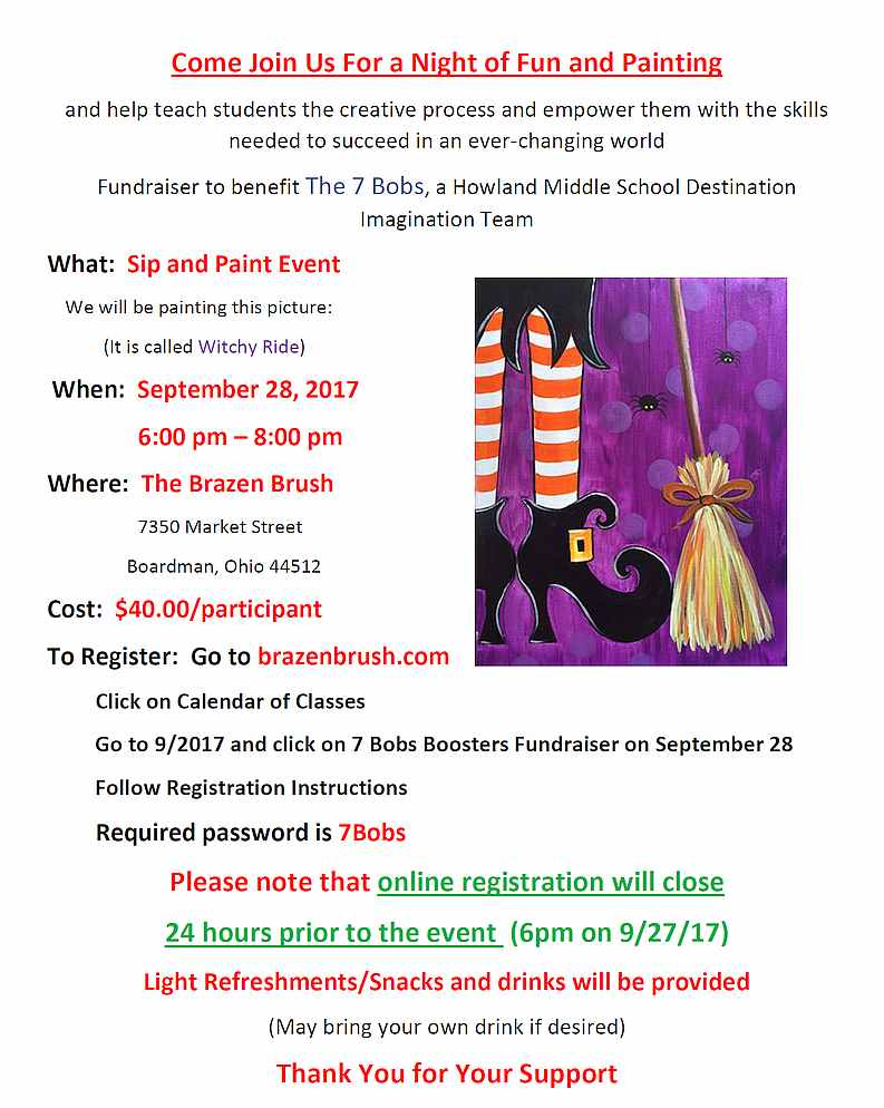 Come Join Us For a Night of Fun and Painting  Fundraiser  to benefit  The 7 Bobs , a Howland Middle School Destination  Imagination Team What:   Sip and Paint Event When:   September 28, 2017 6:00 pm  – 8:00 pm Where: The Brazen Brush 7350 Market Street Boardman, Ohio 44512 Cost: $40.00/participant.  To Register :  Go to  brazenbrush.com